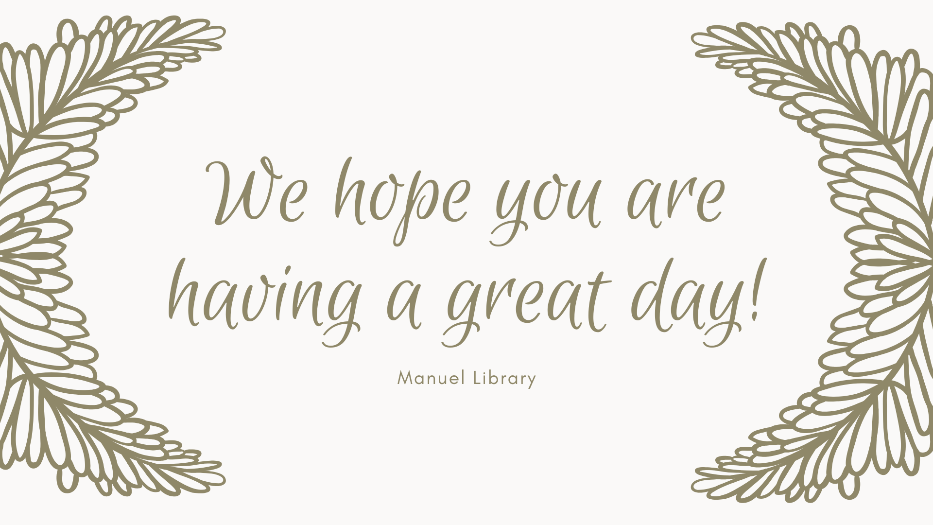 We hope you are having a great day!