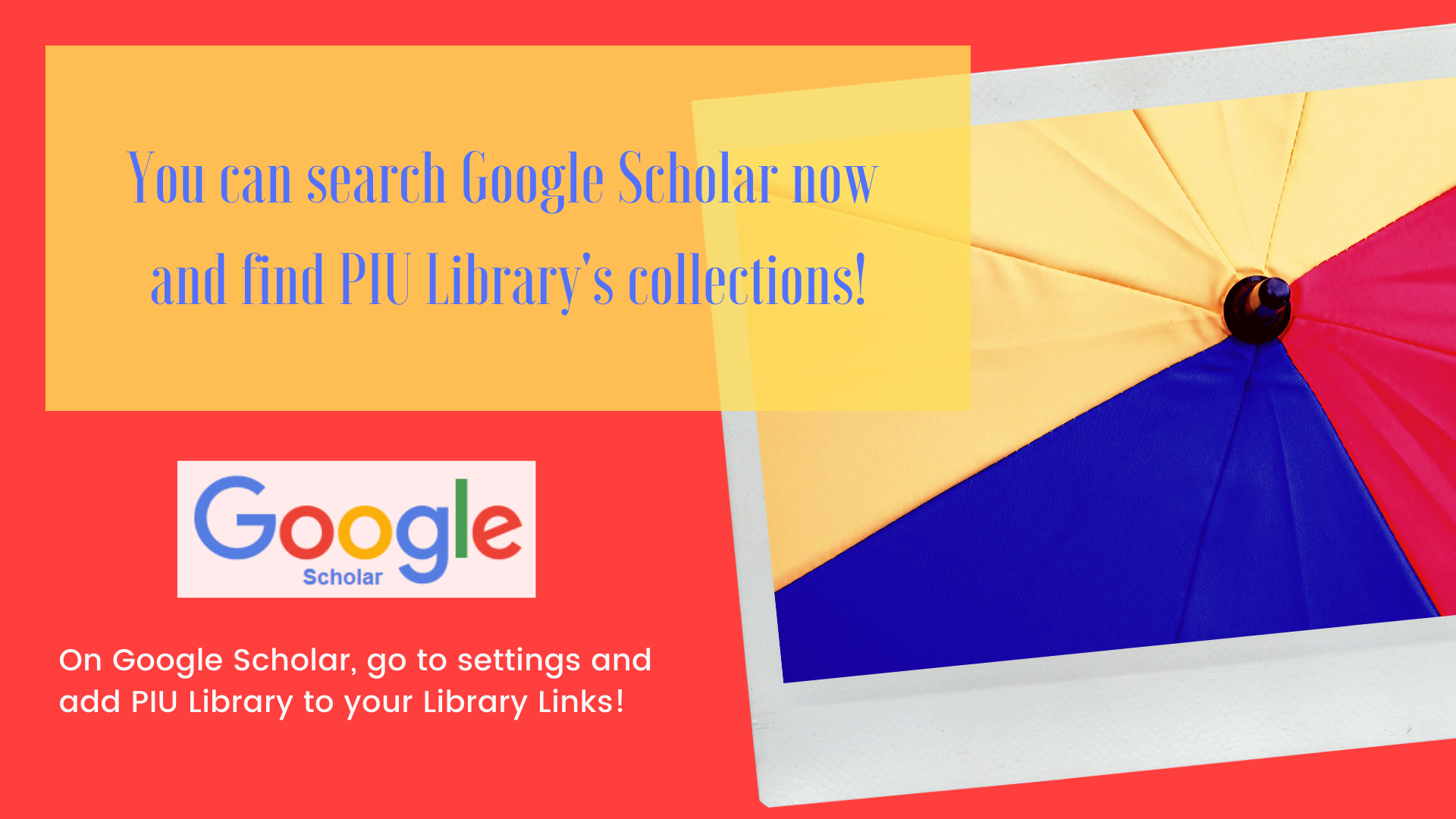 You can search Google Scholar now  and find PIU Library's collections! On Google Scholar, go to settings and add PIU Library to your Library Links!